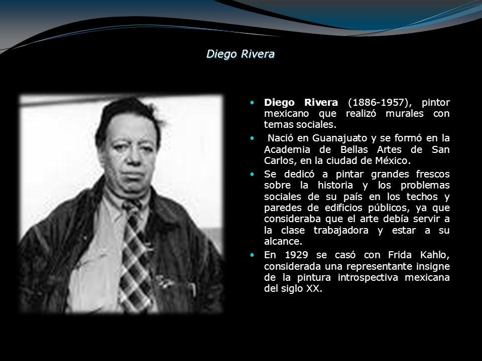 Diego Rivera Diego Rivera (1886-1957), pintor mexicano que realizó murales con temas sociales. Nació en Guanajuato y se formó en la Academia de Bellas
