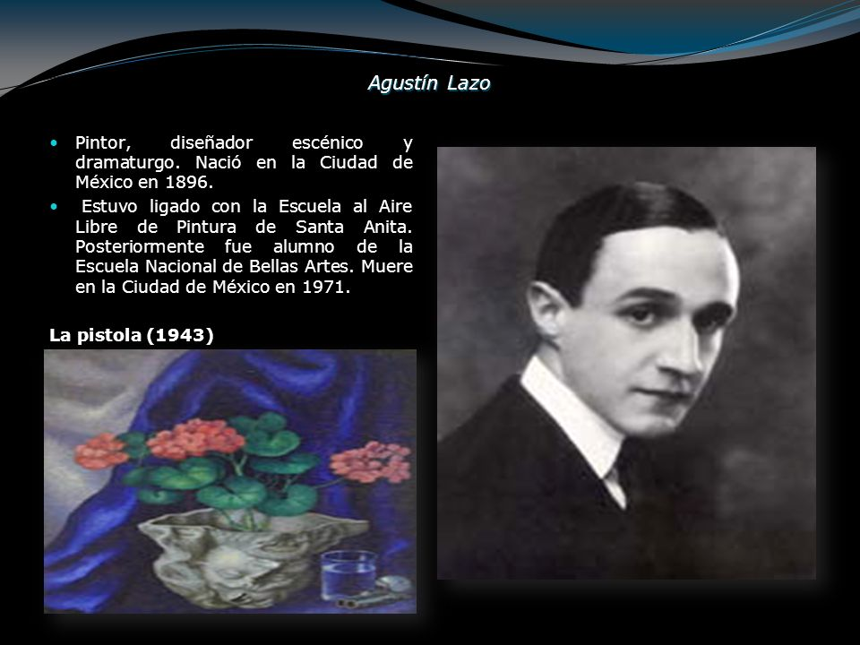 Agustín Lazo Pintor, diseñador escénico y dramaturgo. Nació en la Ciudad de México en 1896. Estuvo ligado con la Escuela al Aire Libre de Pintura de S