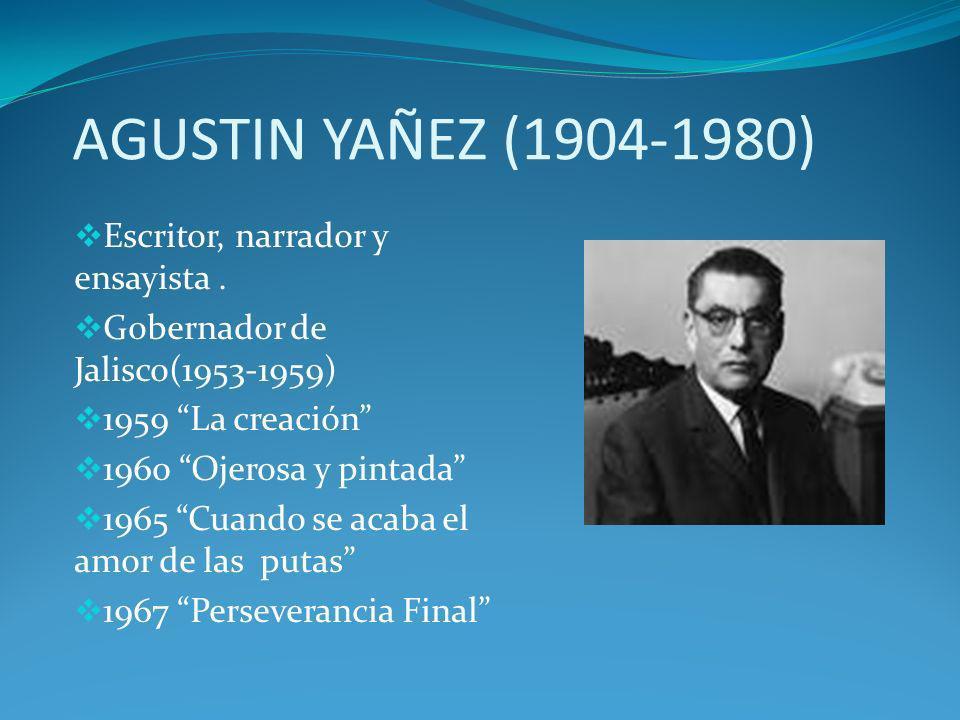 AGUSTIN YAÑEZ (1904-1980) Escritor, narrador y ensayista. Gobernador de Jalisco(1953-1959) 1959 La creación 1960 Ojerosa y pintada 1965 Cuando se acab