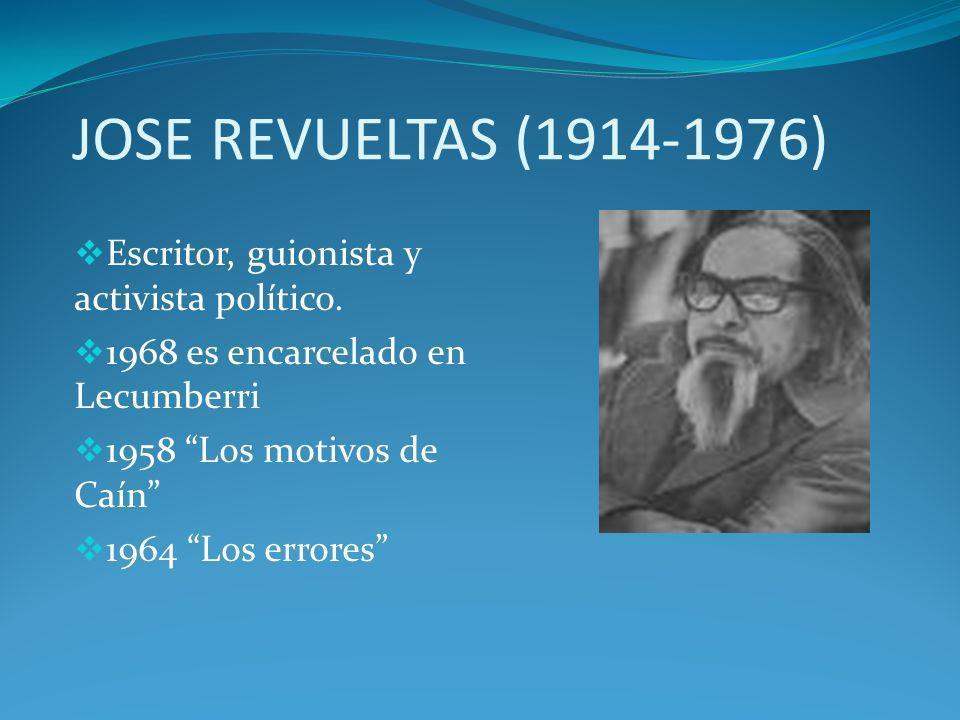 JOSE REVUELTAS (1914-1976) Escritor, guionista y activista político. 1968 es encarcelado en Lecumberri 1958 Los motivos de Caín 1964 Los errores