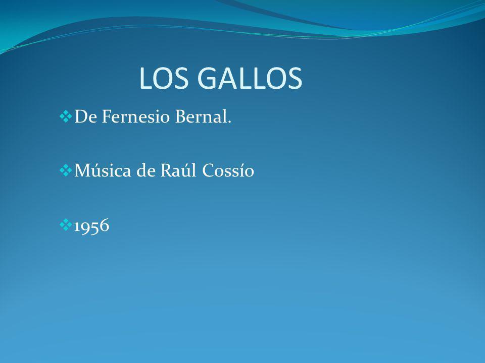 LOS GALLOS De Fernesio Bernal. Música de Raúl Cossío 1956
