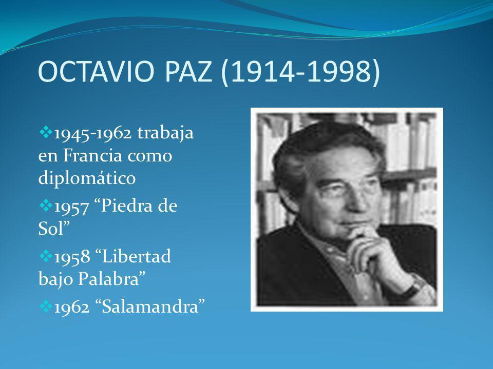 OCTAVIO PAZ (1914-1998) 1945-1962 trabaja en Francia como diplomático 1957 Piedra de Sol 1958 Libertad bajo Palabra 1962 Salamandra