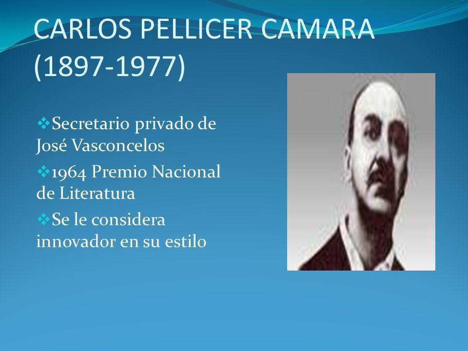 CARLOS PELLICER CAMARA (1897-1977) Secretario privado de José Vasconcelos 1964 Premio Nacional de Literatura Se le considera innovador en su estilo