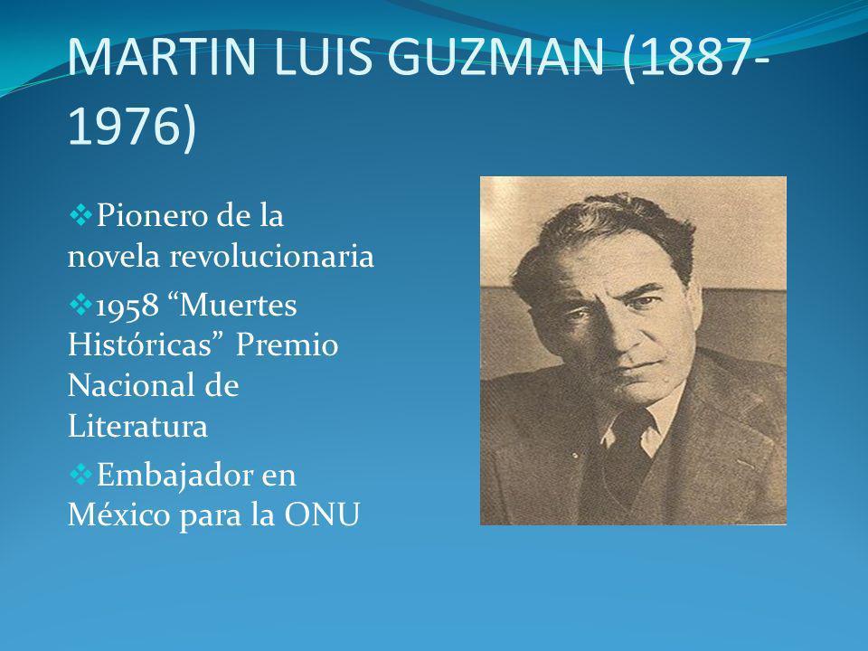 MARTIN LUIS GUZMAN (1887- 1976) Pionero de la novela revolucionaria 1958 Muertes Históricas Premio Nacional de Literatura Embajador en México para la