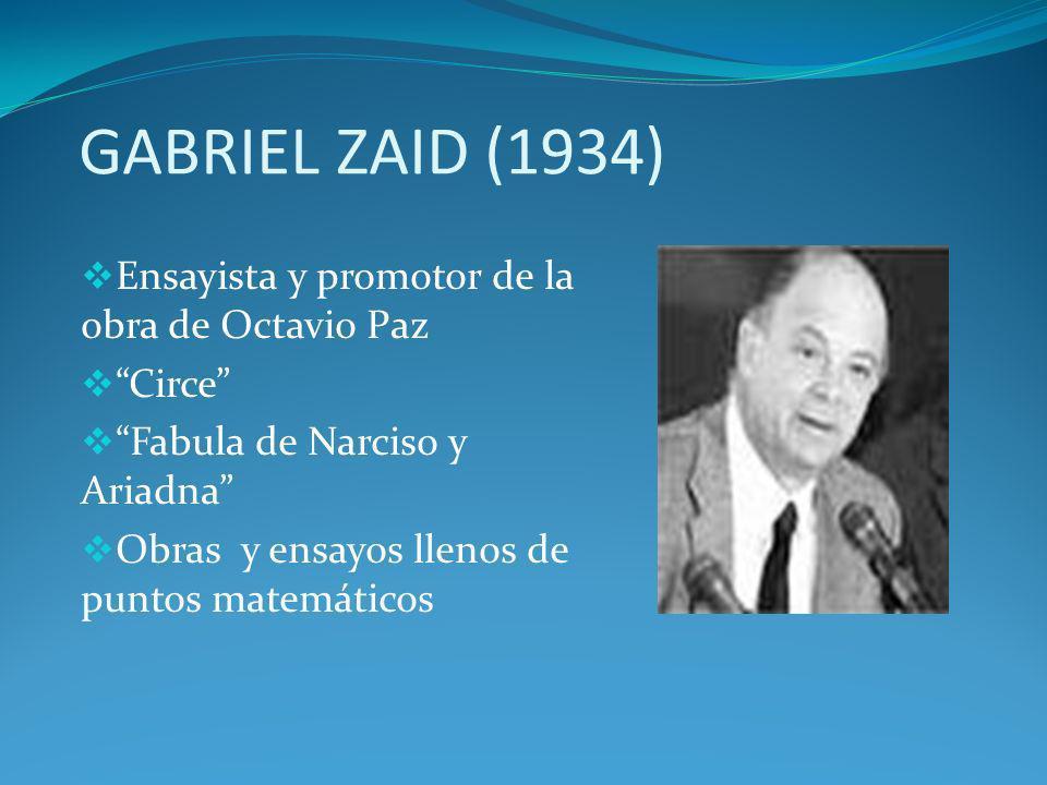 GABRIEL ZAID (1934) Ensayista y promotor de la obra de Octavio Paz Circe Fabula de Narciso y Ariadna Obras y ensayos llenos de puntos matemáticos