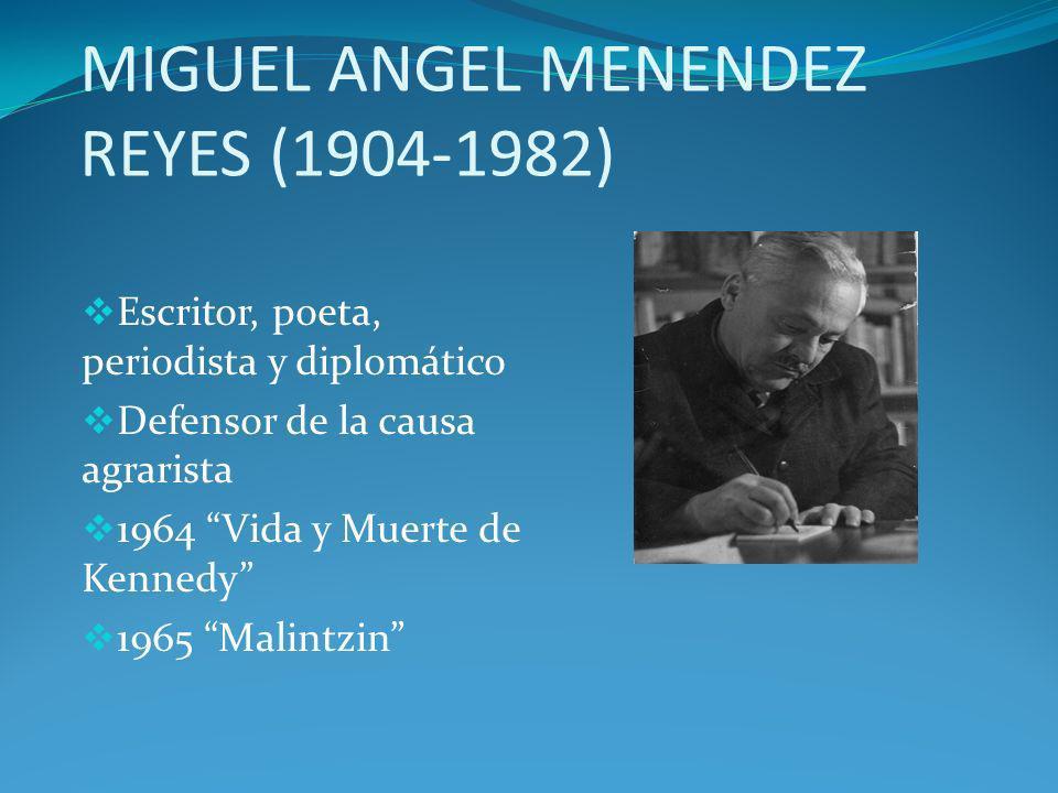 MIGUEL ANGEL MENENDEZ REYES (1904-1982) Escritor, poeta, periodista y diplomático Defensor de la causa agrarista 1964 Vida y Muerte de Kennedy 1965 Ma