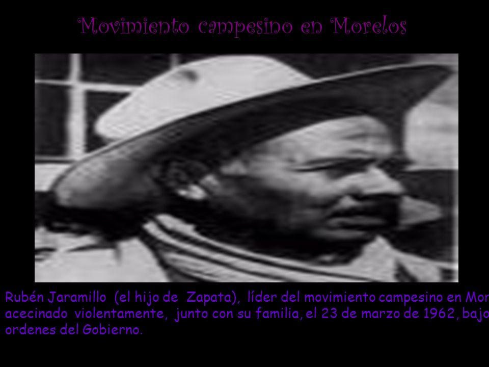 Rubén Jaramillo (el hijo de Zapata), líder del movimiento campesino en Morelos, acecinado violentamente, junto con su familia, el 23 de marzo de 1962,