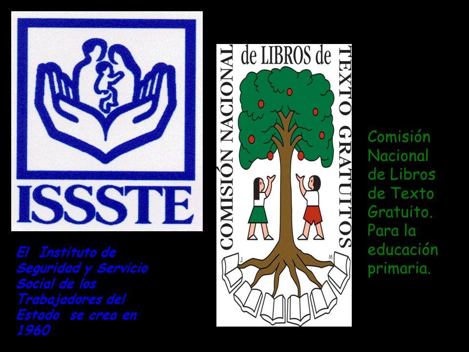 El Instituto de Seguridad y Servicio Social de los Trabajadores del Estado se crea en 1960 Comisión Nacional de Libros de Texto Gratuito. Para la educ