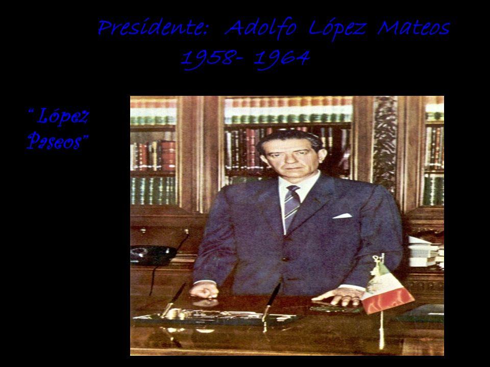 Presidente: Adolfo López Mateos 1958- 1964 López Paseos