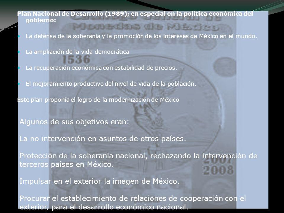 Plan Nacional de Desarrollo (1989); en especial en la política económica del gobierno: La defensa de la soberanía y la promoción de los intereses de M