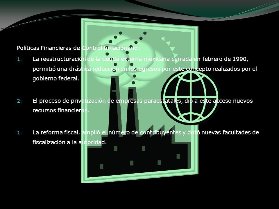 Políticas Financieras de Control Inflacionario: 1. La reestructuración de la deuda externa mexicana cerrada en febrero de 1990, permitió una drástica