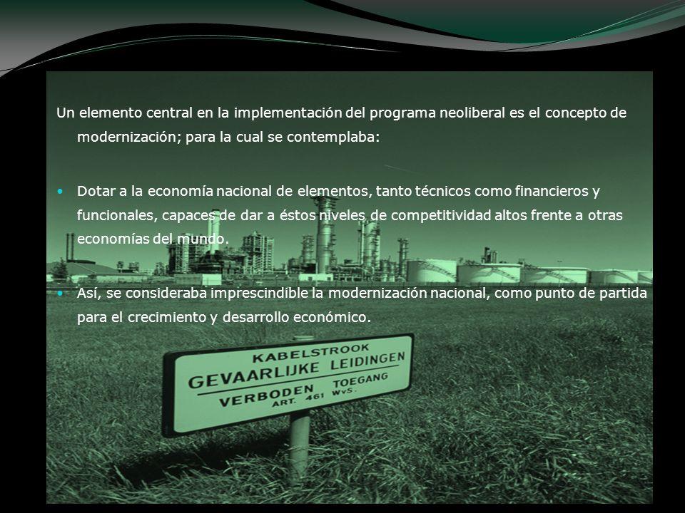 Un elemento central en la implementación del programa neoliberal es el concepto de modernización; para la cual se contemplaba: Dotar a la economía nac