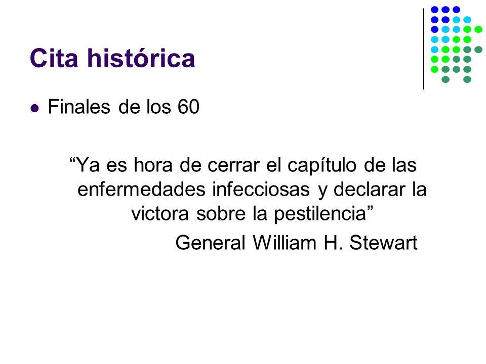 Cita histórica Finales de los 60 Ya es hora de cerrar el capítulo de las enfermedades infecciosas y declarar la victora sobre la pestilencia General William H.