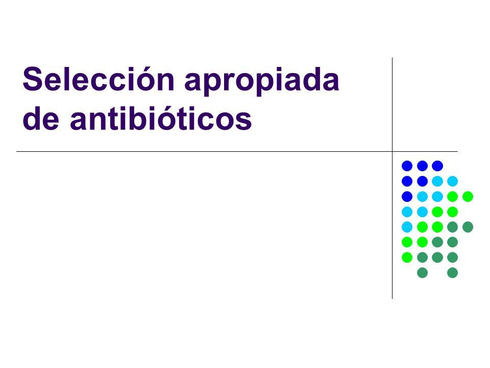 Selección apropiada de antibióticos