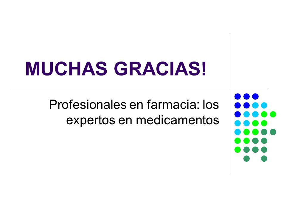 MUCHAS GRACIAS! Profesionales en farmacia: los expertos en medicamentos