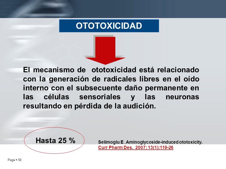 Page 50 OTOTOXICIDAD El mecanismo de ototoxicidad está relacionado con la generación de radicales libres en el oído interno con el subsecuente daño pe