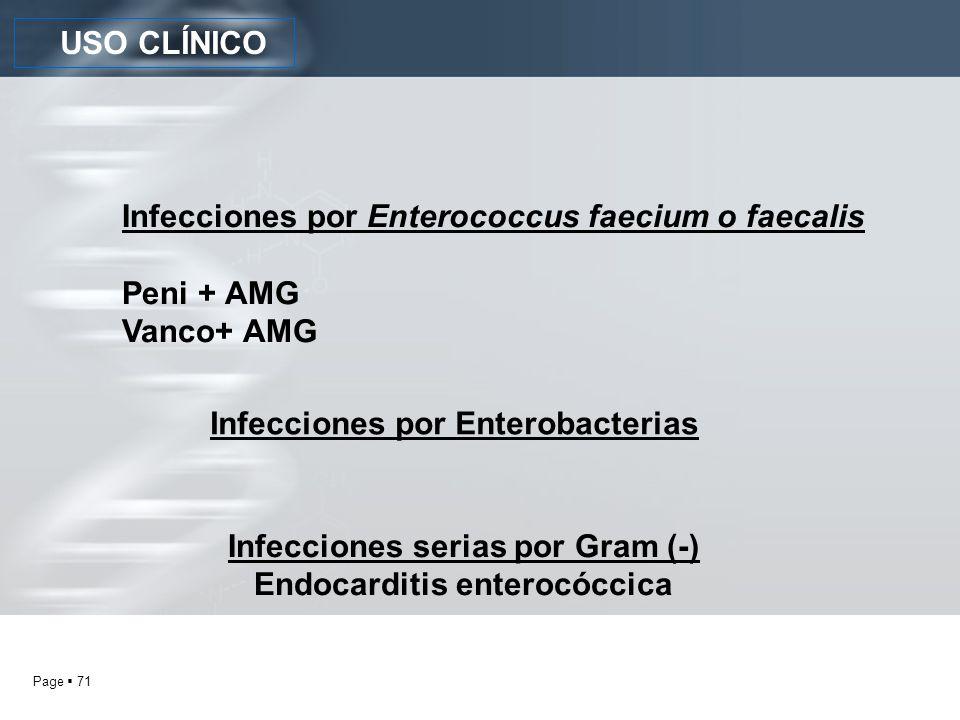 Page 71 USO CLÍNICO Infecciones por Enterococcus faecium o faecalis Peni + AMG Vanco+ AMG Infecciones serias por Gram (-) Endocarditis enterocóccica I
