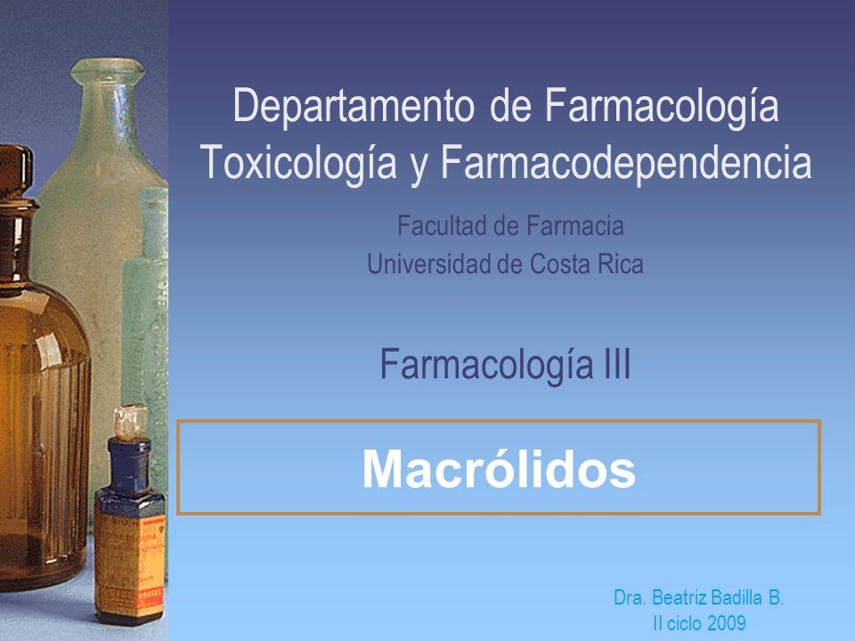Departamento de Farmacología Toxicología y Farmacodependencia Facultad de Farmacia Universidad de Costa Rica Farmacología III Macrólidos Dra. Beatriz