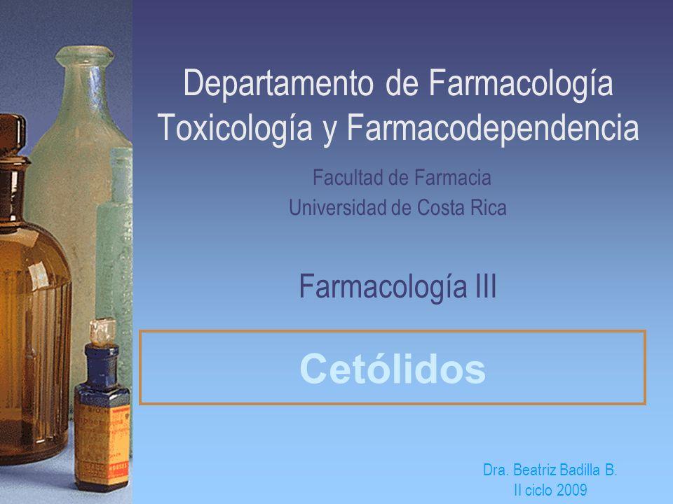 Departamento de Farmacología Toxicología y Farmacodependencia Facultad de Farmacia Universidad de Costa Rica Farmacología III Cetólidos Dra. Beatriz B
