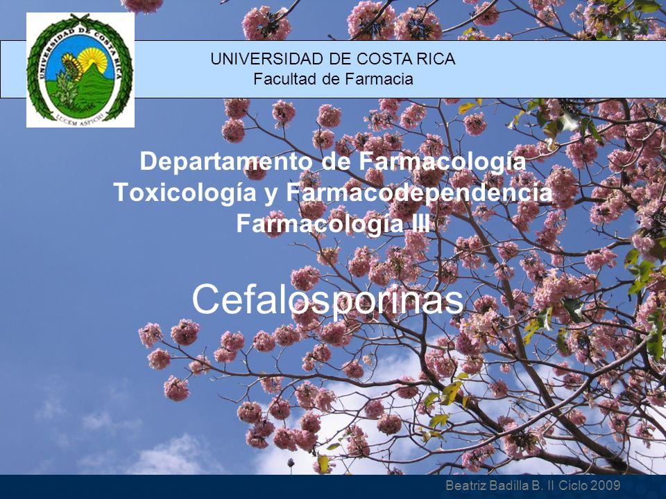 Cefalosporinas UNIVERSIDAD DE COSTA RICA Facultad de Farmacia Beatriz Badilla B.