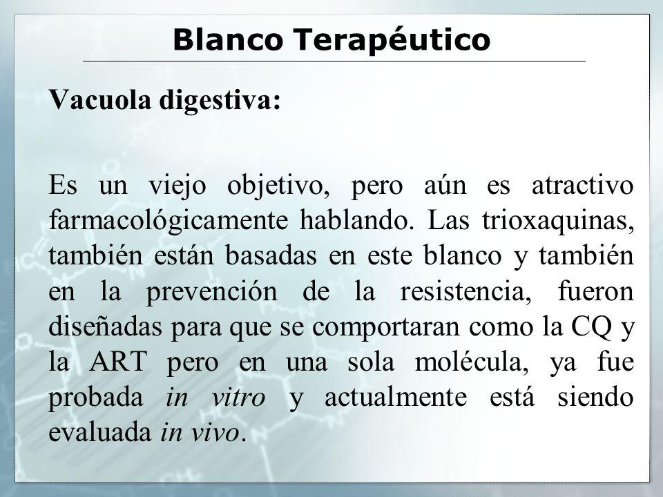 Blanco Terapéutico Vacuola digestiva: Es un viejo objetivo, pero aún es atractivo farmacológicamente hablando. Las trioxaquinas, también están basadas