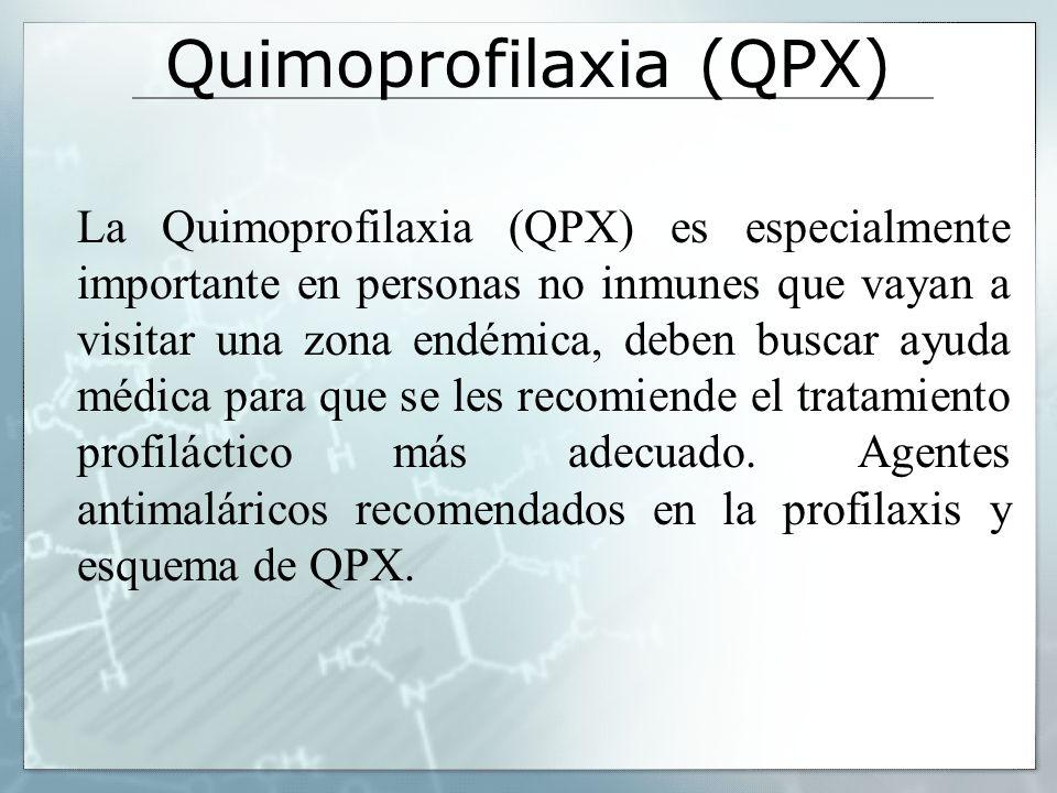 Quimoprofilaxia (QPX) La Quimoprofilaxia (QPX) es especialmente importante en personas no inmunes que vayan a visitar una zona endémica, deben buscar