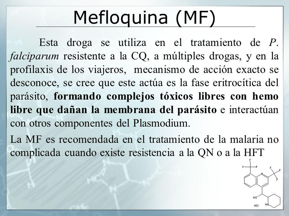 Mefloquina (MF) Esta droga se utiliza en el tratamiento de P. falciparum resistente a la CQ, a múltiples drogas, y en la profilaxis de los viajeros, m