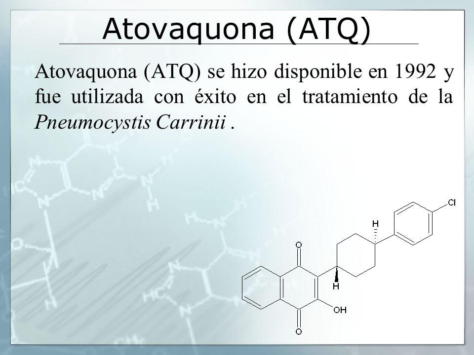 Atovaquona (ATQ) Atovaquona (ATQ) se hizo disponible en 1992 y fue utilizada con éxito en el tratamiento de la Pneumocystis Carrinii.