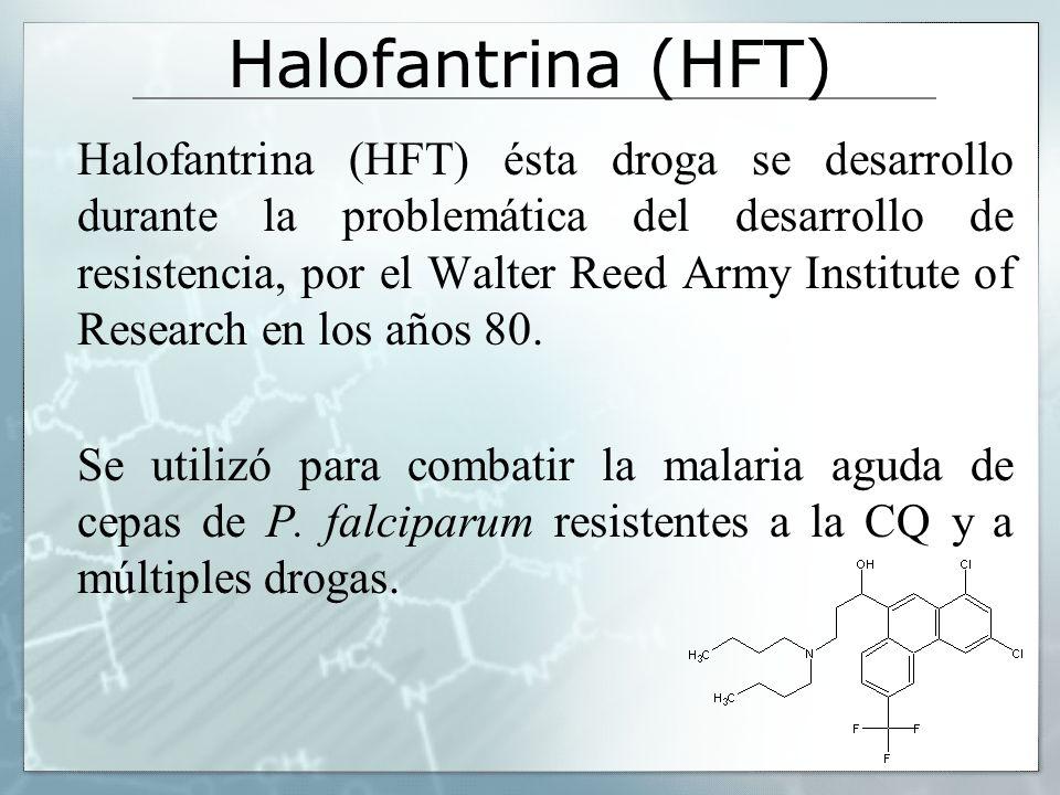 Halofantrina (HFT) Halofantrina (HFT) ésta droga se desarrollo durante la problemática del desarrollo de resistencia, por el Walter Reed Army Institut
