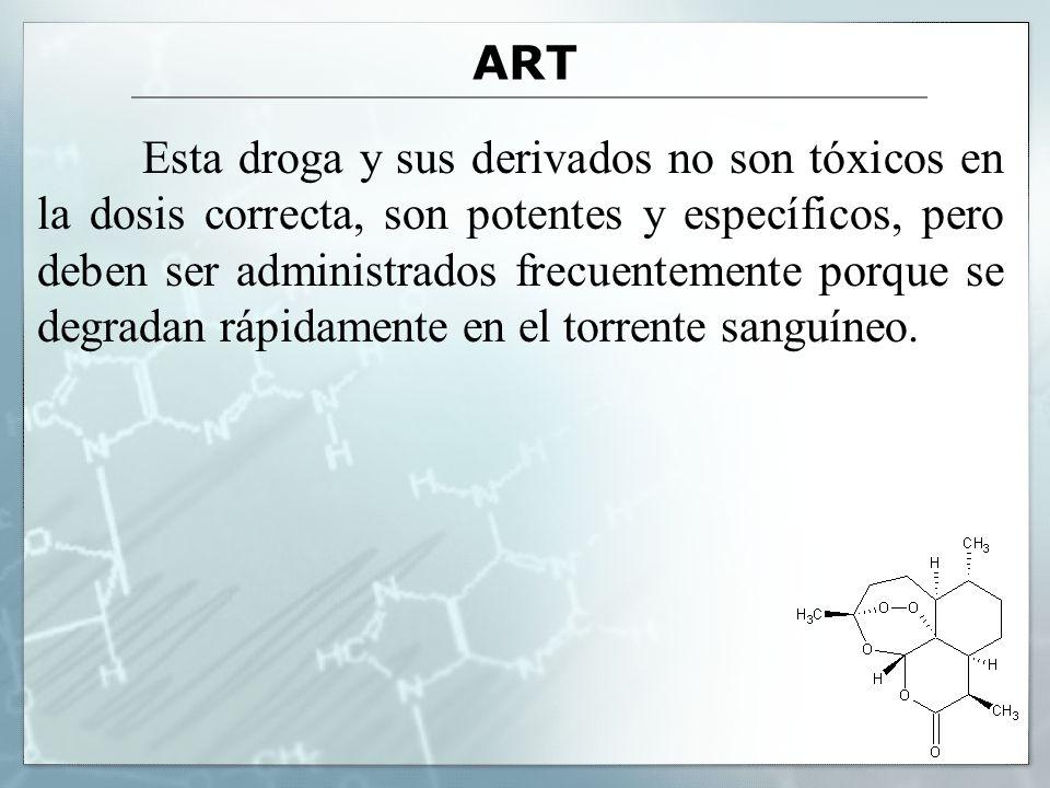 ART Esta droga y sus derivados no son tóxicos en la dosis correcta, son potentes y específicos, pero deben ser administrados frecuentemente porque se