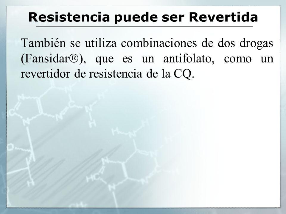 Resistencia puede ser Revertida También se utiliza combinaciones de dos drogas (Fansidar ), que es un antifolato, como un revertidor de resistencia de