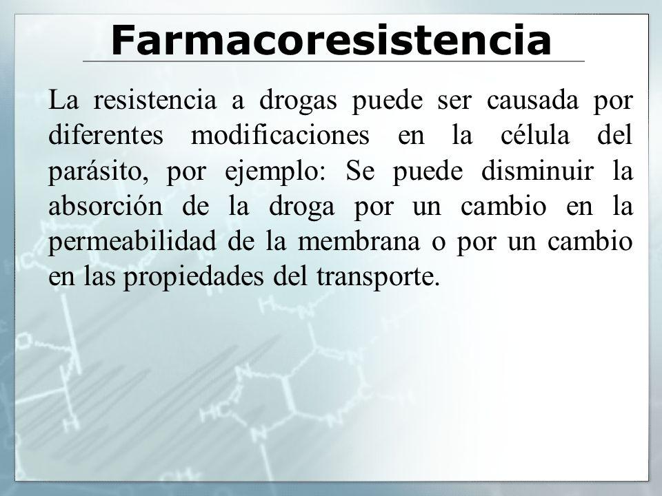Farmacoresistencia La resistencia a drogas puede ser causada por diferentes modificaciones en la célula del parásito, por ejemplo: Se puede disminuir