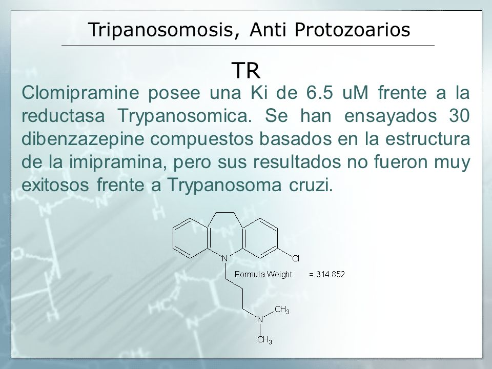 TR Clomipramine posee una Ki de 6.5 uM frente a la reductasa Trypanosomica. Se han ensayados 30 dibenzazepine compuestos basados en la estructura de l