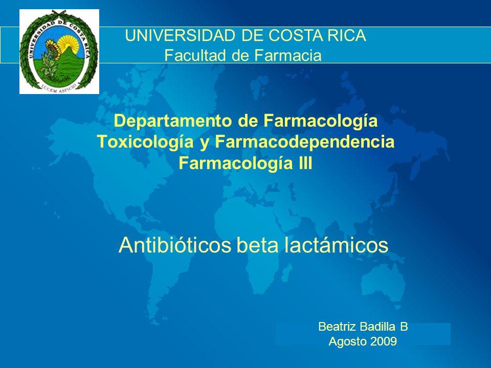 Departamento de Farmacología Toxicología y Farmacodependencia Farmacología III Antibióticos beta lactámicos Beatriz Badilla B Agosto 2009 UNIVERSIDAD