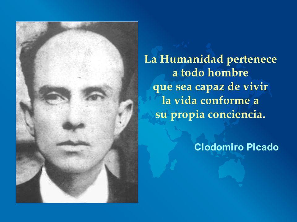La Humanidad pertenece a todo hombre que sea capaz de vivir la vida conforme a su propia conciencia. Clodomiro Picado