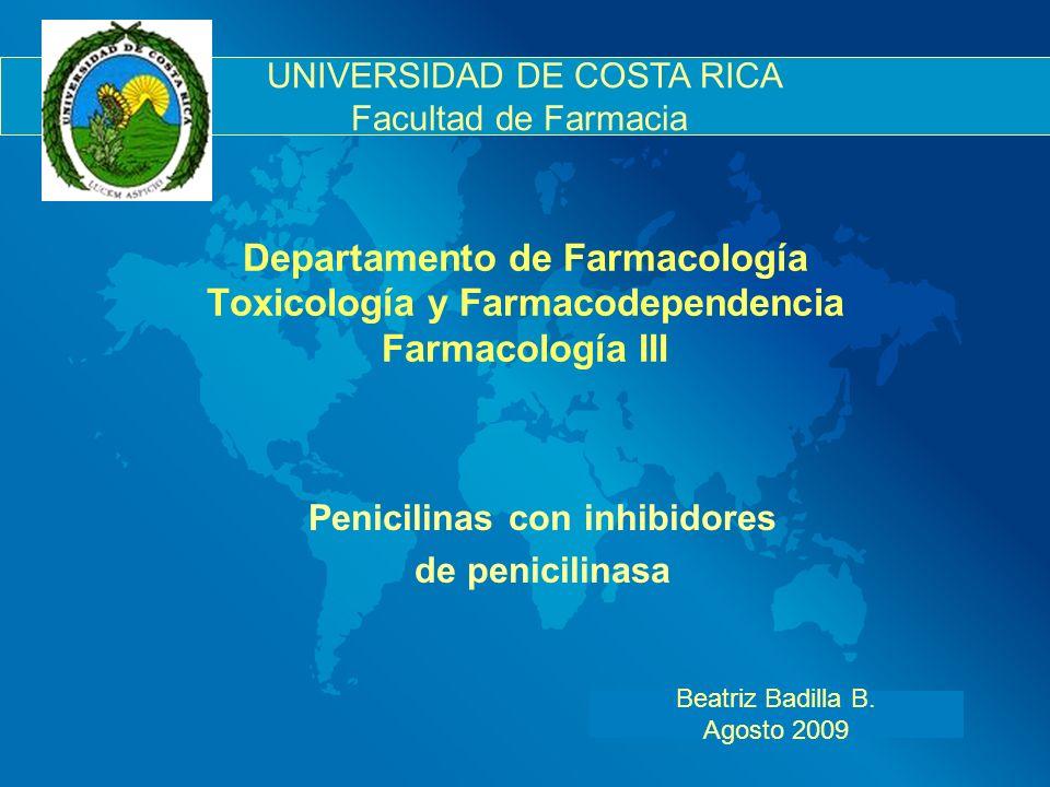 Departamento de Farmacología Toxicología y Farmacodependencia Farmacología III Beatriz Badilla B. Agosto 2009 UNIVERSIDAD DE COSTA RICA Facultad de Fa