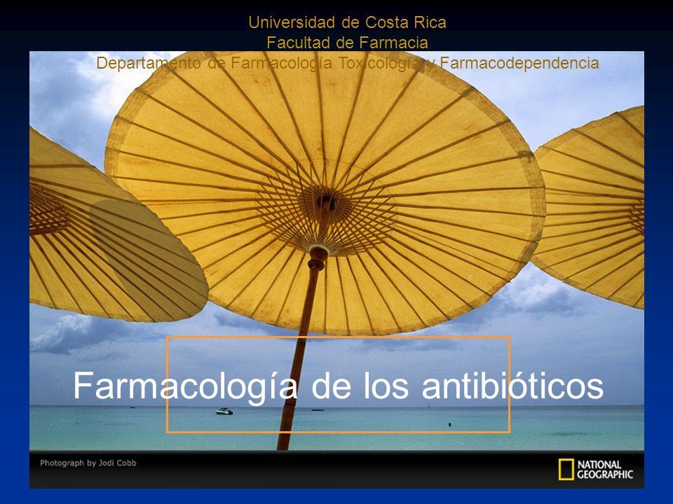 Universidad de Costa Rica Facultad de Farmacia Departamento de Farmacología Toxicología y Farmacodependencia Farmacología de los antibióticos