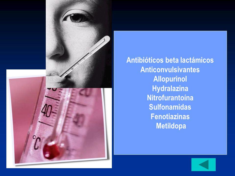 Antibióticos beta lactámicos Anticonvulsivantes Allopurinol Hydralazina Nitrofurantoína Sulfonamidas Fenotiazinas Metildopa