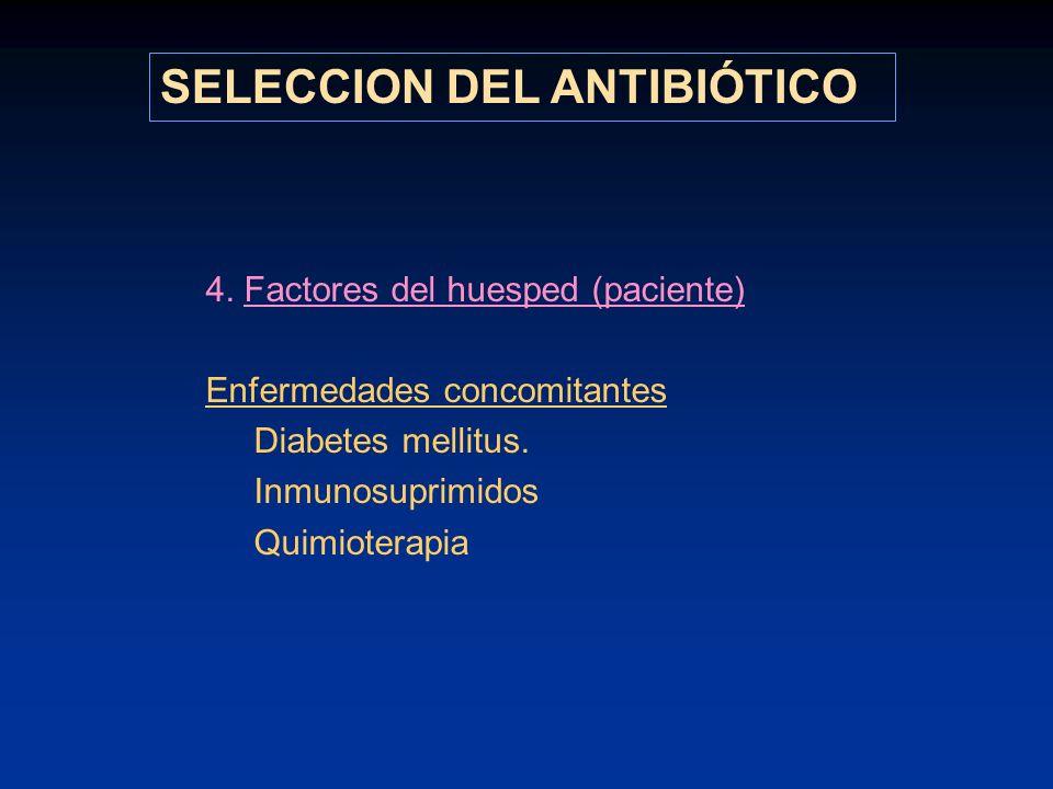 4. Factores del huesped (paciente) Enfermedades concomitantes Diabetes mellitus. Inmunosuprimidos Quimioterapia SELECCION DEL ANTIBIÓTICO
