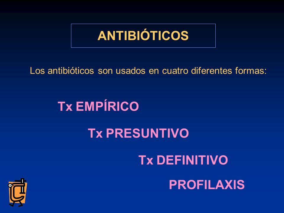 ANTIBIÓTICOS Los antibióticos son usados en cuatro diferentes formas: Tx EMPÍRICO Tx DEFINITIVO PROFILAXIS Tx PRESUNTIVO