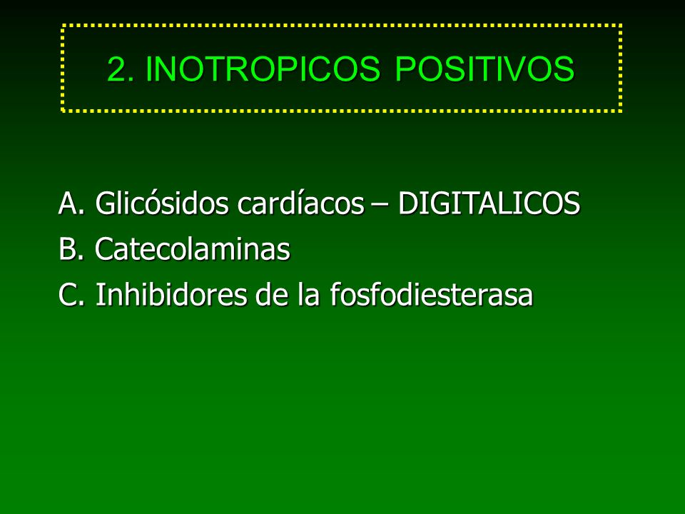 2. INOTROPICOS POSITIVOS A. Glicósidos cardíacos – DIGITALICOS B. Catecolaminas C. Inhibidores de la fosfodiesterasa