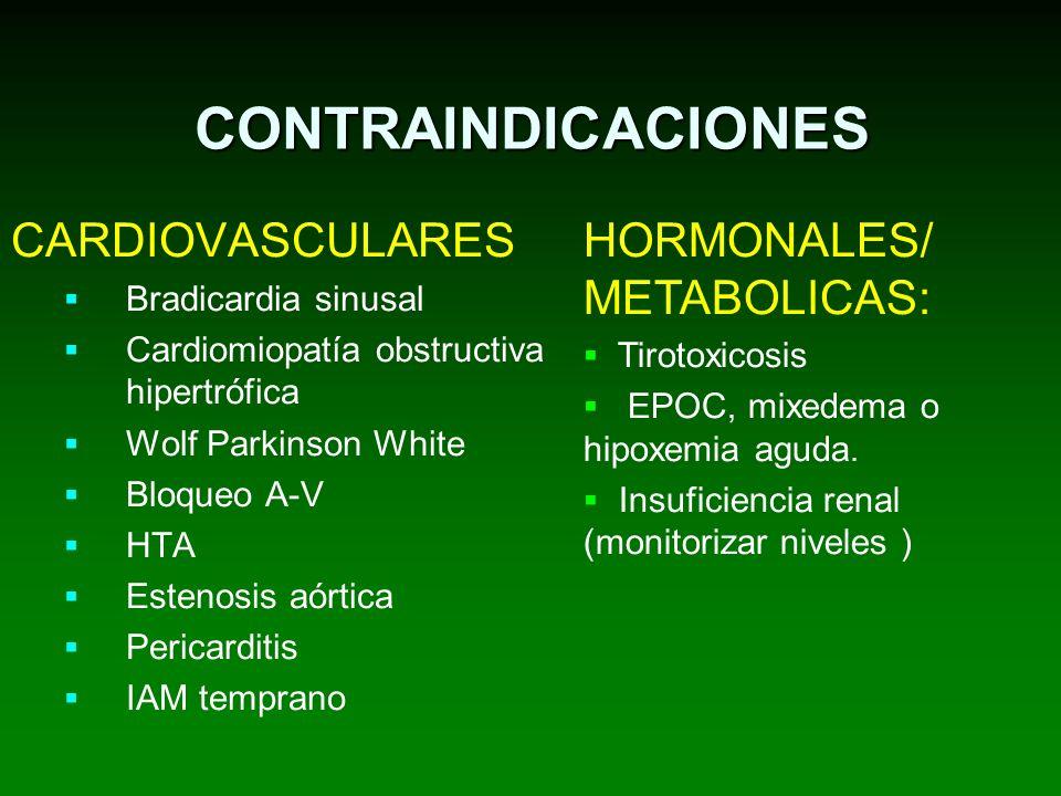 CONTRAINDICACIONES CARDIOVASCULARES Bradicardia sinusal Cardiomiopatía obstructiva hipertrófica Wolf Parkinson White Bloqueo A-V HTA Estenosis aórtica