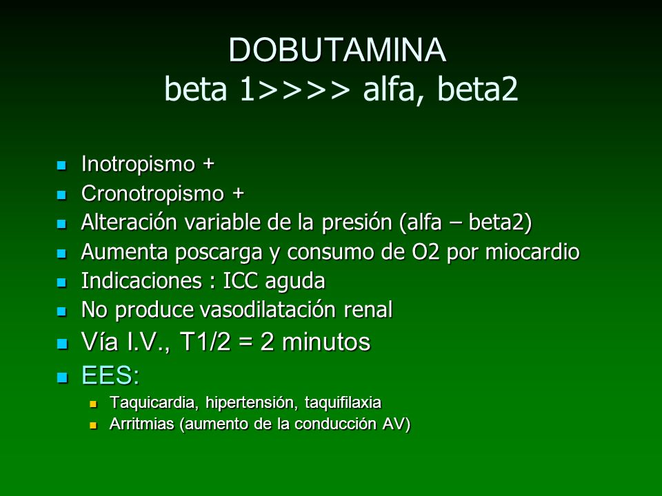 DOBUTAMINA DOBUTAMINA beta 1>>>> alfa, beta2 Inotropismo + Inotropismo + Cronotropismo + Cronotropismo + Alteración variable de la presión (alfa – bet