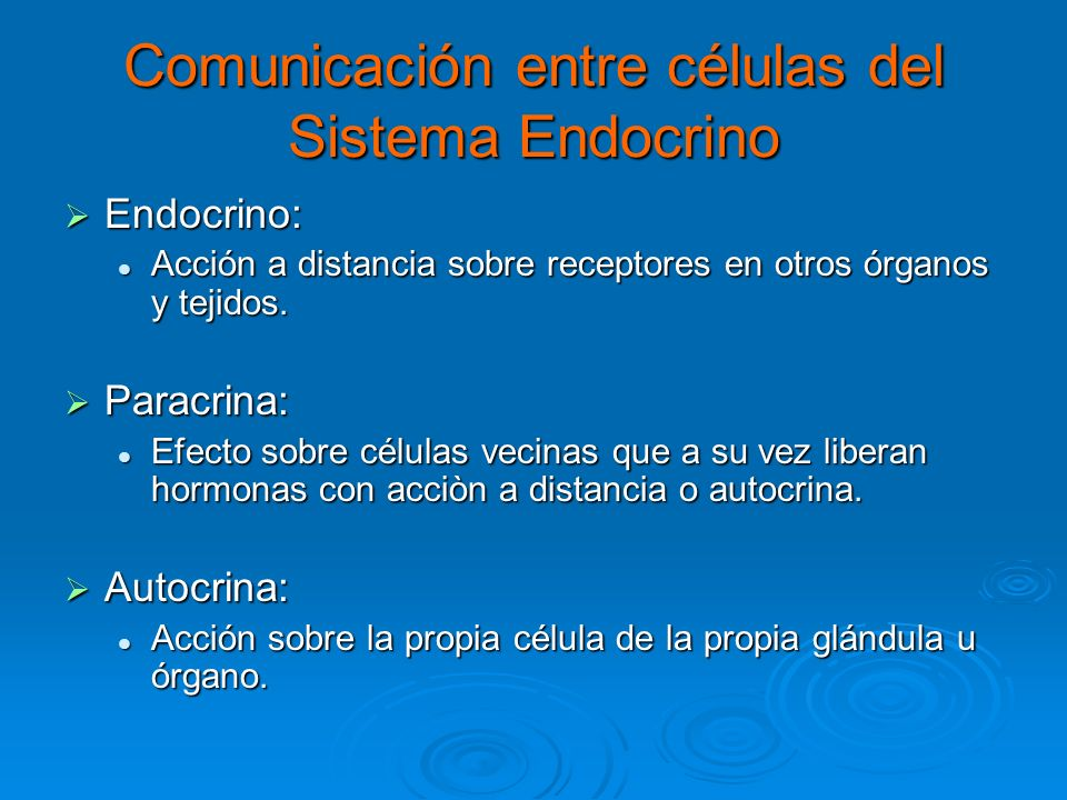 Comunicación entre células del Sistema Endocrino Endocrino: Endocrino: Acción a distancia sobre receptores en otros órganos y tejidos. Acción a distan