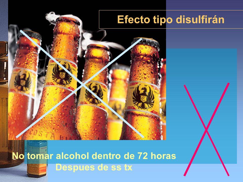 Efecto tipo disulfirán No tomar alcohol dentro de 72 horas Despues de ss tx