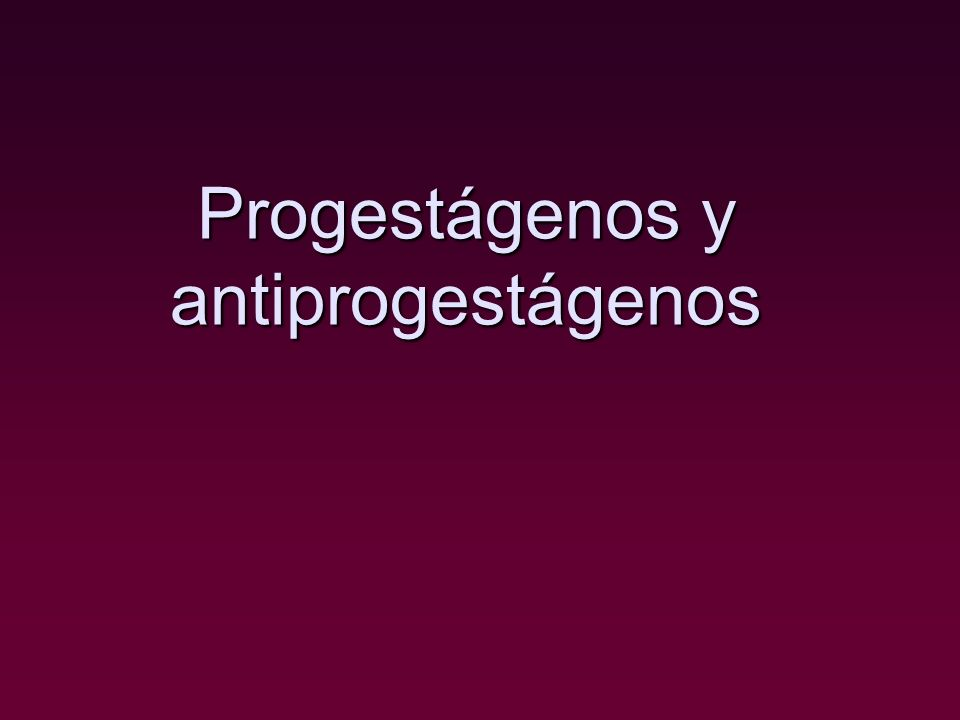 Progestágenos y antiprogestágenos