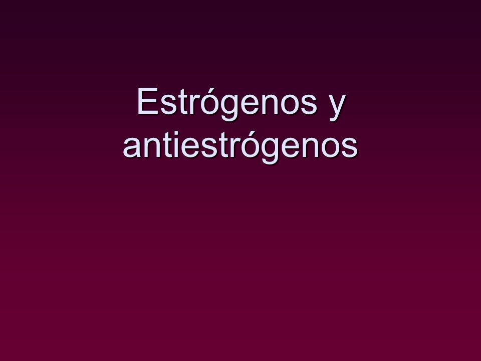 Estrógenos AB CD R AB C D Derivado sintético, no esteroidal, retirado del mercado por Ca cervix en 2da generación.