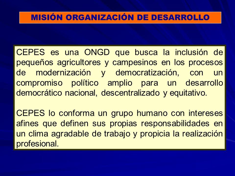 MISIÓN ORGANIZACIÓN DE DESARROLLO CEPES es una ONGD que busca la inclusión de pequeños agricultores y campesinos en los procesos de modernización y democratización, con un compromiso político amplio para un desarrollo democrático nacional, descentralizado y equitativo.
