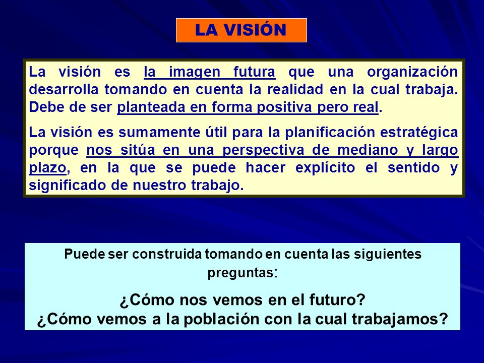 Puede ser construida tomando en cuenta las siguientes preguntas : ¿Cómo nos vemos en el futuro.