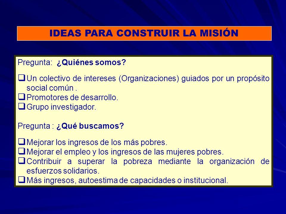 IDEAS PARA CONSTRUIR LA MISIÓN Pregunta: ¿Quiénes somos.